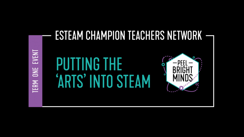 Putting the 'Arts' into STEAM: Peel ESTEAM Champion Teachers Network Meeting (Term 1)